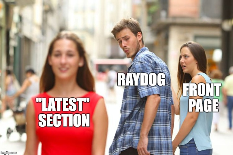 "Distracted Boyfriend Meme | ""LATEST"" SECTION RAYDOG FRONT PAGE 