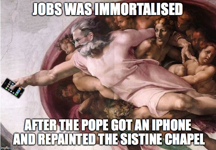 Good Jobs | JOBS WAS IMMORTALISED AFTER THE POPE GOT AN IPHONE AND REPAINTED THE SISTINE CHAPEL | image tagged in steve jobs,memes | made w/ Imgflip meme maker