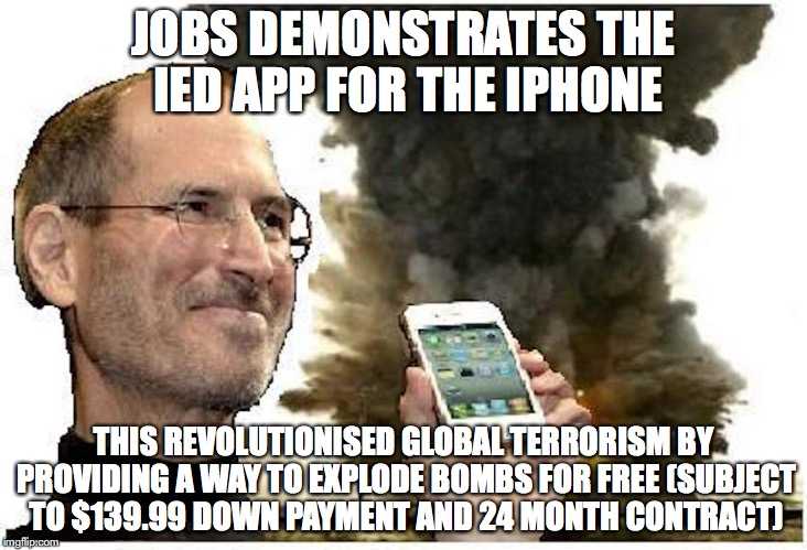 Jobs Led | JOBS DEMONSTRATES THE IED APP FOR THE IPHONE THIS REVOLUTIONISED GLOBAL TERRORISM BY PROVIDING A WAY TO EXPLODE BOMBS FOR FREE (SUBJECT TO $ | image tagged in steve jobs,memes | made w/ Imgflip meme maker