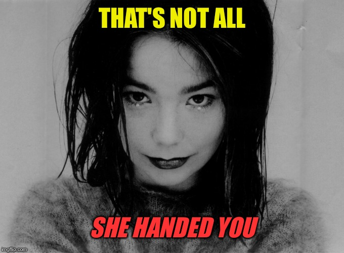 THAT'S NOT ALL SHE HANDED YOU | made w/ Imgflip meme maker