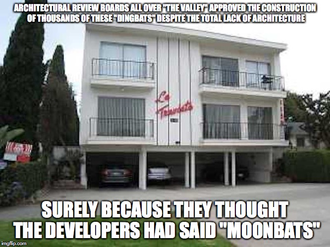 "Dingbats | ARCHITECTURAL REVIEW BOARDS ALL OVER ""THE VALLEY"" APPROVED THE CONSTRUCTION OF THOUSANDS OF THESE ""DINGBATS"" DESPITE THE TOTAL LACK OF ARCHI 