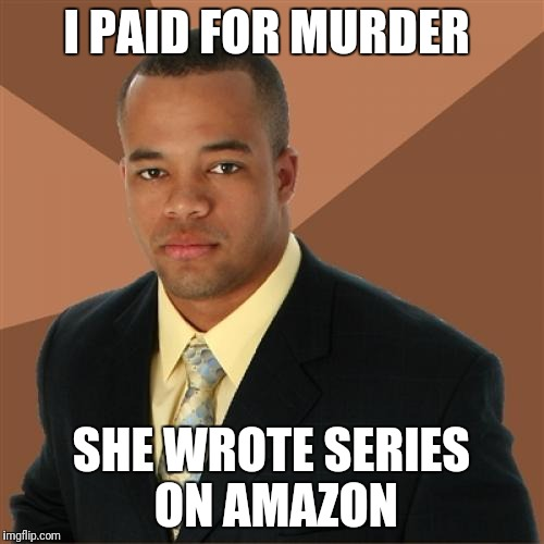 Successful Black Man Meme | I PAID FOR MURDER SHE WROTE SERIES ON AMAZON | image tagged in memes,successful black man | made w/ Imgflip meme maker