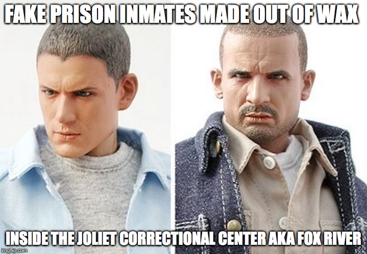 Prison Break Duo | FAKE PRISON INMATES MADE OUT OF WAX INSIDE THE JOLIET CORRECTIONAL CENTER AKA FOX RIVER | image tagged in illinois,memes | made w/ Imgflip meme maker