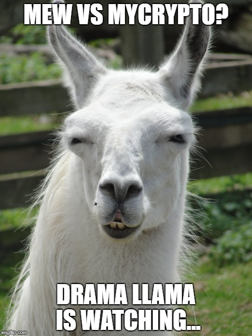 MEW VS MYCRYPTO? DRAMA LLAMA IS WATCHING... | image tagged in drama llama | made w/ Imgflip meme maker
