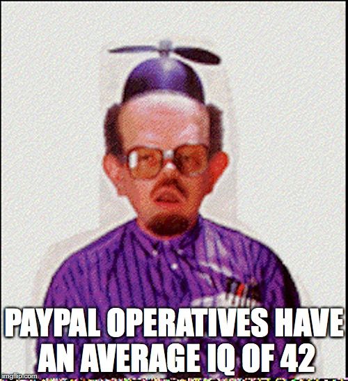 Dork | PAYPAL OPERATIVES HAVE AN AVERAGE IQ OF 42 | image tagged in paypal,dork,memes | made w/ Imgflip meme maker