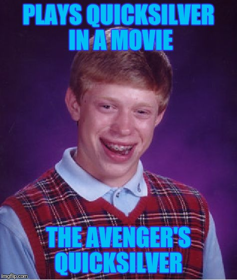 #1 With A Bullet | PLAYS QUICKSILVER IN A MOVIE THE AVENGER'S QUICKSILVER | image tagged in memes,bad luck brian | made w/ Imgflip meme maker