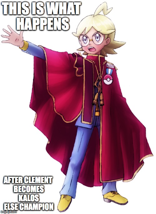 Marquis Clemont | THIS IS WHAT HAPPENS AFTER CLEMENT BECOMES KALOS ELSE CHAMPION | image tagged in clemont,pokemon,memes | made w/ Imgflip meme maker