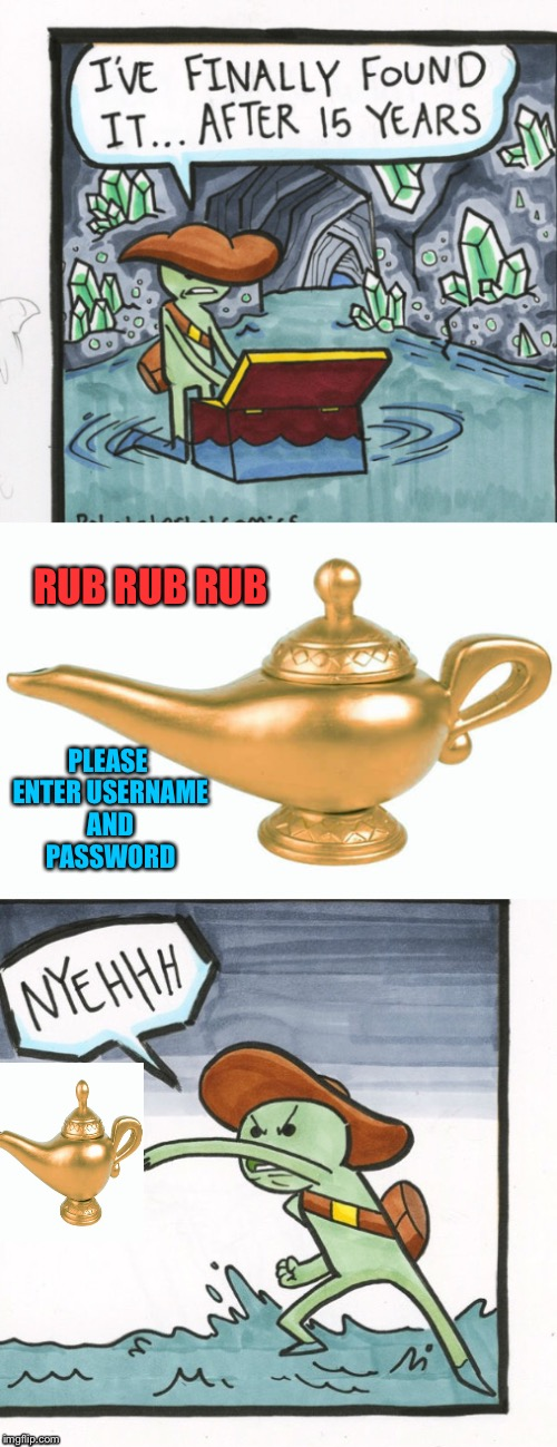 Always use a secure password. | PLEASE ENTER USERNAME AND PASSWORD RUB RUB RUB | image tagged in memes,funny,the scroll of truth,genie | made w/ Imgflip meme maker