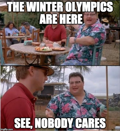 See Nobody Cares Meme | THE WINTER OLYMPICS ARE HERE SEE, NOBODY CARES | image tagged in memes,see nobody cares | made w/ Imgflip meme maker