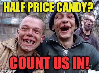 HALF PRICE CANDY? COUNT US IN! | made w/ Imgflip meme maker
