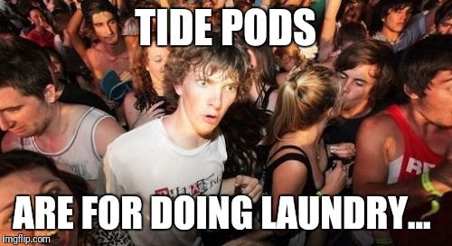 Sudden Clarity Clarence Meme | TIDE PODS ARE FOR DOING LAUNDRY... | image tagged in memes,sudden clarity clarence | made w/ Imgflip meme maker