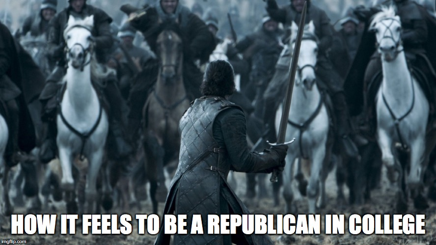 HOW IT FEELS TO BE A REPUBLICAN IN COLLEGE | image tagged in jon game of thrones e09 | made w/ Imgflip meme maker