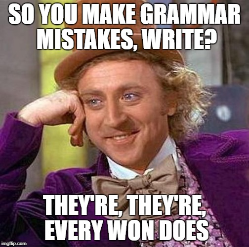 Creepy Condescending Wonka Meme | SO YOU MAKE GRAMMAR MISTAKES, WRITE? THEY'RE, THEY'RE, EVERY WON DOES | image tagged in memes,creepy condescending wonka | made w/ Imgflip meme maker