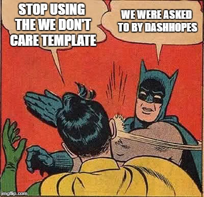 Batman Slapping Robin Meme | STOP USING THE WE DON'T CARE TEMPLATE WE WERE ASKED TO BY DASHHOPES | image tagged in memes,batman slapping robin | made w/ Imgflip meme maker