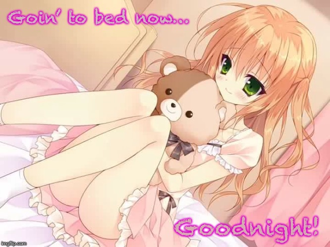 Goodnight, Sexy Anime Girl... | Goin' to bed now… Goodnight! | image tagged in sexy legs,anime girl,goodnight,teddy bear | made w/ Imgflip meme maker