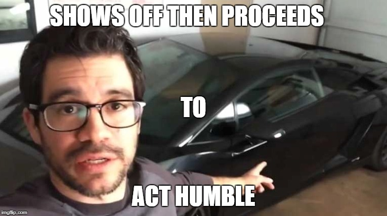 SHOWS OFF THEN PROCEEDS ACT HUMBLE TO | image tagged in tai lopez,funny,meme | made w/ Imgflip meme maker