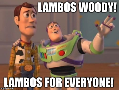 X, X Everywhere Meme | LAMBOS WOODY! LAMBOS FOR EVERYONE! | image tagged in memes,x,x everywhere,x x everywhere | made w/ Imgflip meme maker