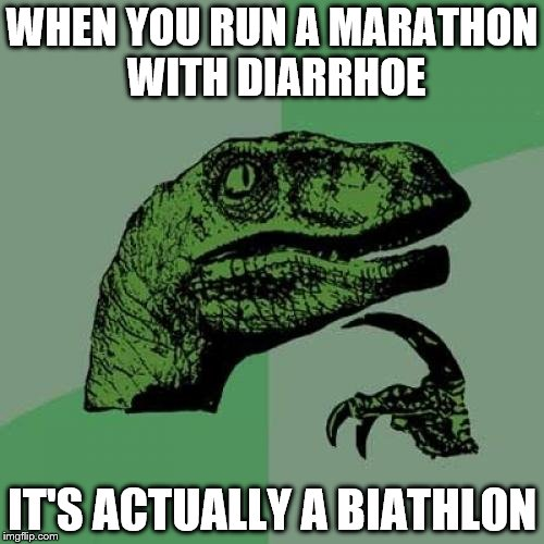 Philosoraptor Meme | WHEN YOU RUN A MARATHON WITH DIARRHOE IT'S ACTUALLY A BIATHLON | image tagged in memes,philosoraptor | made w/ Imgflip meme maker