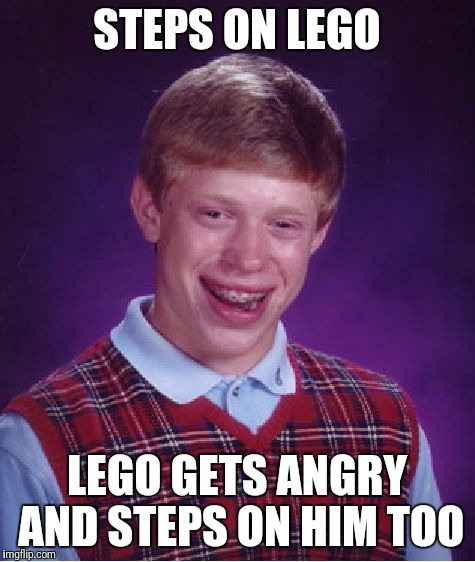 Bad Luck Brian Meme | STEPS ON LEGO LEGO GETS ANGRY AND STEPS ON HIM TOO | image tagged in memes,bad luck brian | made w/ Imgflip meme maker