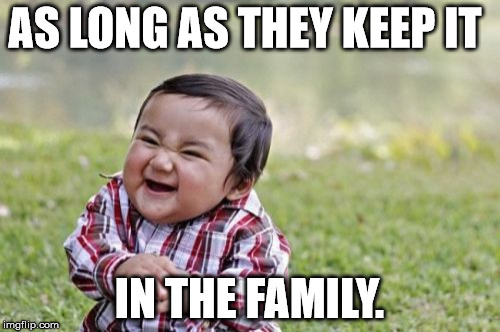 Evil Toddler Meme | AS LONG AS THEY KEEP IT IN THE FAMILY. | image tagged in memes,evil toddler | made w/ Imgflip meme maker