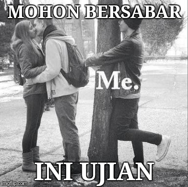 MOHON BERSABAR INI UJIAN | image tagged in single for a long time | made w/ Imgflip meme maker