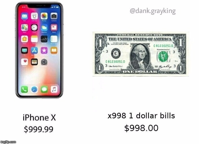 Iphone X VS Dollar Bills | image tagged in dollar,iphone x | made w/ Imgflip meme maker