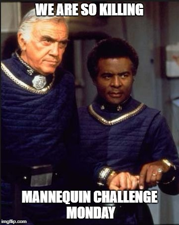 WE ARE SO KILLING MANNEQUIN CHALLENGE MONDAY | image tagged in og odama battlestar galactica | made w/ Imgflip meme maker