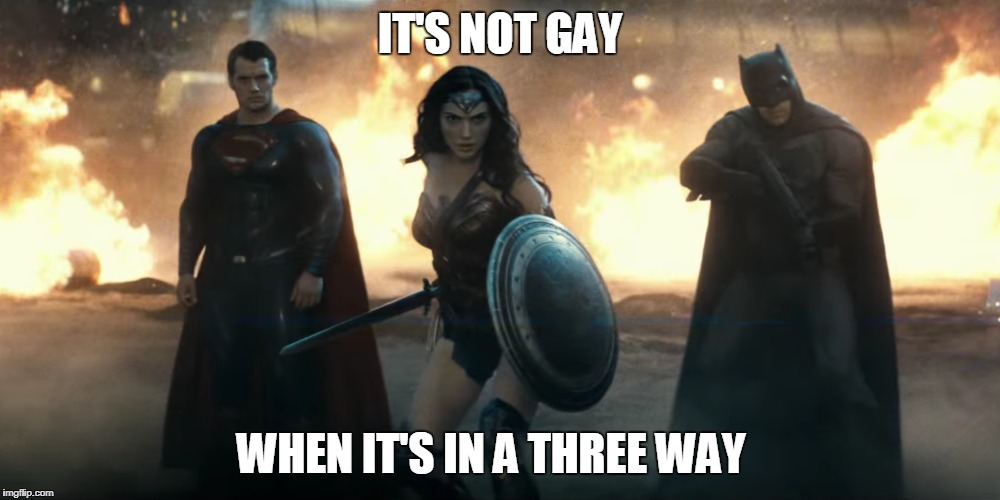 IT'S NOT GAY WHEN IT'S IN A THREE WAY | image tagged in batman v superman,batman vs superman,snl,saturday night live | made w/ Imgflip meme maker