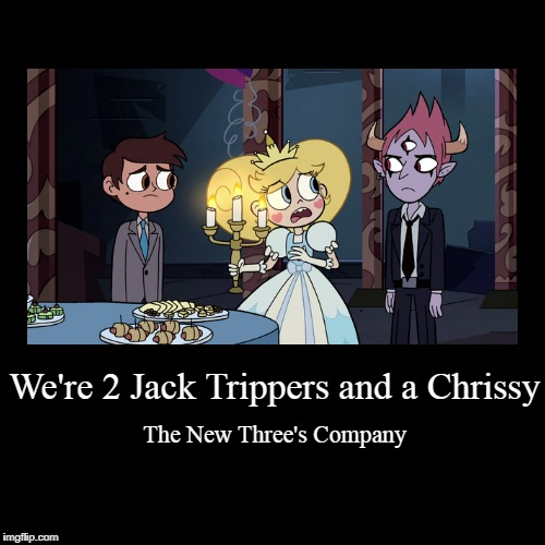 We're 2 Jack Trippers and a Chrissy | The New Three's Company | image tagged in funny,demotivationals,star vs the forces of evil,snl,saturday night live | made w/ Imgflip demotivational maker