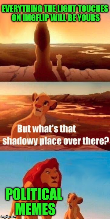 The Lion meme. RIP Mufasa, 19something - potato | EVERYTHING THE LIGHT TOUCHES ON IMGFLIP WILL BE YOURS POLITICAL MEMES | image tagged in memes,simba shadowy place,imgflip | made w/ Imgflip meme maker