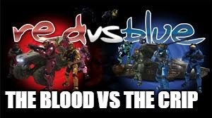 Red vs blue | THE BLOOD VS THE CRIP | image tagged in redvsblue,gangs | made w/ Imgflip meme maker