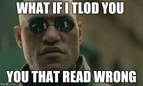 Matrix Morpheus Meme | WHAT IF I TLOD YOU YOU THAT READ WRONG | image tagged in memes,matrix morpheus | made w/ Imgflip meme maker