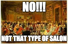 NO!!! NOT THAT TYPE OF SALON | image tagged in history,historical meme,hair,debate | made w/ Imgflip meme maker