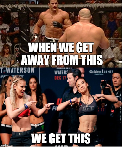 ufc sucks now, the devolution of mma | WHEN WE GET AWAY FROM THIS WE GET THIS | image tagged in ufc,ronda rousey,womens,bodybuilding,sports,sjws | made w/ Imgflip meme maker