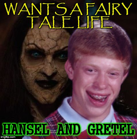 Fairy Tale Week, a socrates & Red Riding Hood event, Feb 12-19. ʕ•́ᴥ•̀ʔっ | WANTS A FAIRY TALE LIFE HANSEL AND GRETEL | image tagged in memes,fairy tales,fairy tale week,hansel and gretel,bad luck brian,brothers grimm | made w/ Imgflip meme maker