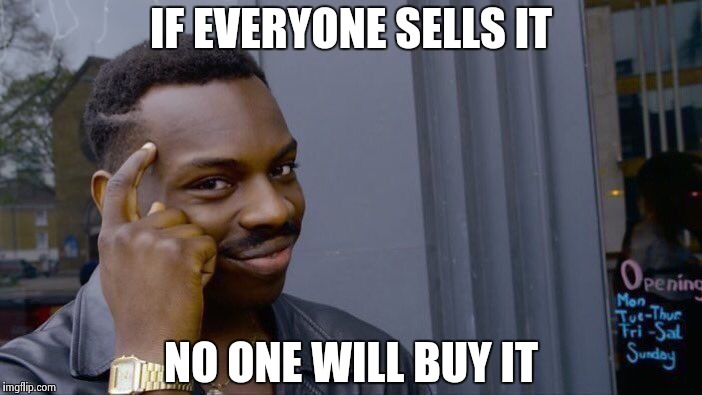 Roll Safe Think About It Meme | IF EVERYONE SELLS IT NO ONE WILL BUY IT | image tagged in memes,roll safe think about it | made w/ Imgflip meme maker