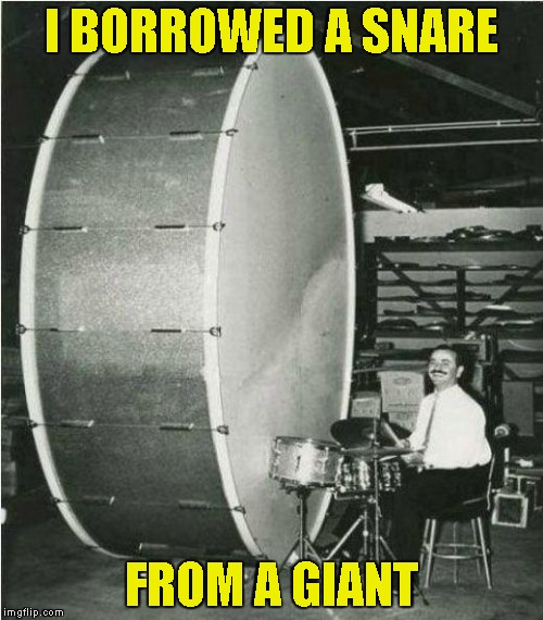 I BORROWED A SNARE FROM A GIANT | made w/ Imgflip meme maker