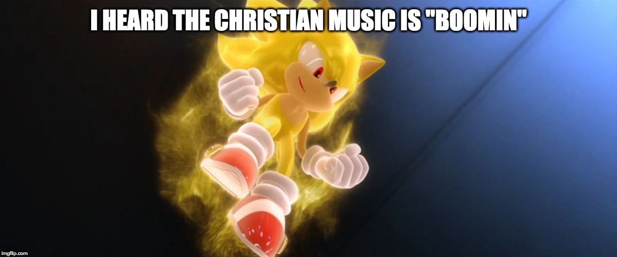 "I HEARD THE CHRISTIAN MUSIC IS ""BOOMIN"" 