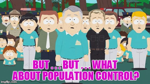 BUT . . . BUT . . . WHAT ABOUT POPULATION CONTROL? | made w/ Imgflip meme maker