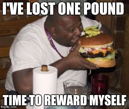 Fat guy eating burger | I'VE LOST ONE POUND TIME TO REWARD MYSELF | image tagged in fat guy eating burger | made w/ Imgflip meme maker