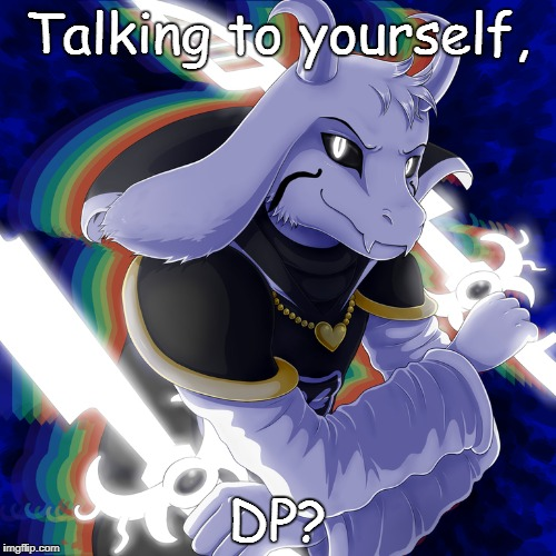 Talking to yourself, DP? | made w/ Imgflip meme maker