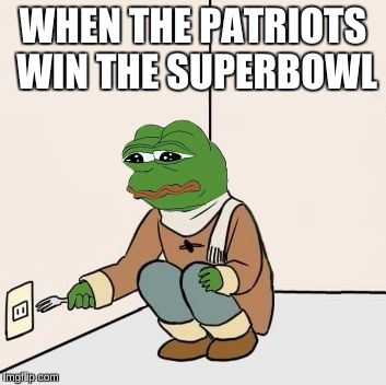 Pepe the frog Fork | WHEN THE PATRIOTS WIN THE SUPERBOWL | image tagged in pepe the frog fork | made w/ Imgflip meme maker