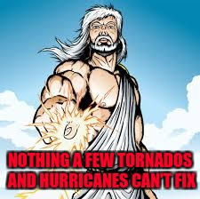 NOTHING A FEW TORNADOS AND HURRICANES CAN'T FIX | made w/ Imgflip meme maker
