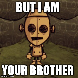 BUT I AM YOUR BROTHER | made w/ Imgflip meme maker