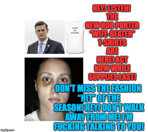 "HEY! LISTEN! THE NEW ROB PORTER ""WIFE-BEATER"" T-SHIRTS ARE HERE! ACT NOW WHILE SUPPLIES LAST! DON'T MISS THE FASHION ""HIT"" OF THE SEASON! HE 