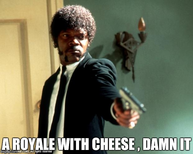 Pulp Fiction | A ROYALE WITH CHEESE , DAMN IT | image tagged in pulp fiction | made w/ Imgflip meme maker