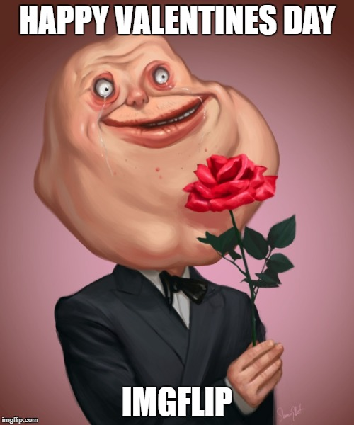 happy valentines day | HAPPY VALENTINES DAY IMGFLIP | image tagged in alone forever | made w/ Imgflip meme maker