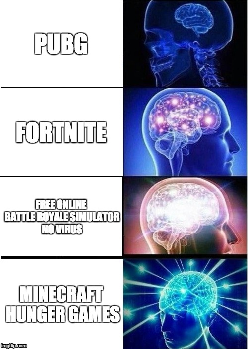lol so funny best meme (not clickbait) | PUBG FORTNITE FREE ONLINE BATTLE ROYALE SIMULATOR NO VIRUS MINECRAFT HUNGER GAMES | image tagged in memes,expanding brain,god,political meme,anime lol best meme so funny lol not clickbait,gif | made w/ Imgflip meme maker