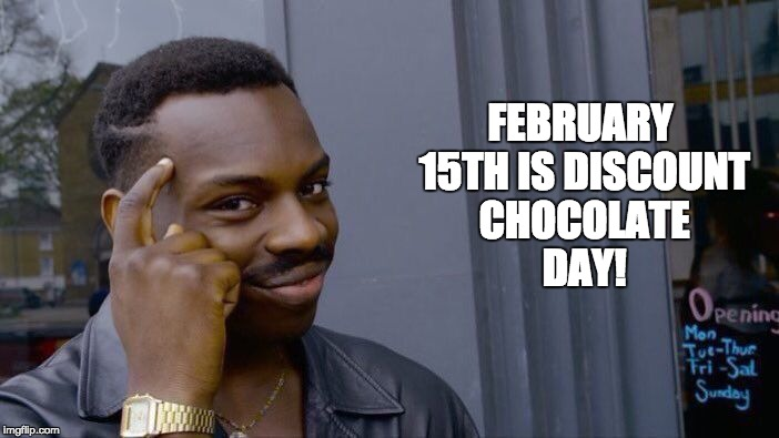 Roll Safe Think About It Meme | FEBRUARY 15TH IS DISCOUNT CHOCOLATE DAY! | image tagged in memes,roll safe think about it | made w/ Imgflip meme maker