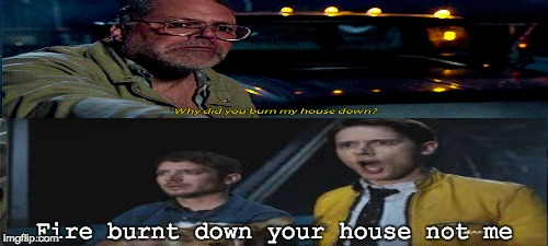 I didn't burn down your house | Fire burnt down your house not me | image tagged in memes,gifs,dirk gently | made w/ Imgflip meme maker